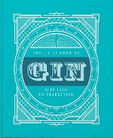 The Little Book of Gin: Distilled to...