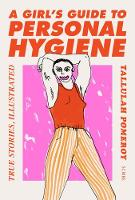 A Girl's Guide to Personal Hygiene:...