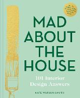 Mad About the House: 101 Interior...