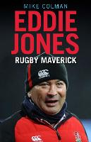 Eddie Jones: Rugby Maverick