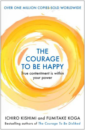 The Courage to be Happy: True...