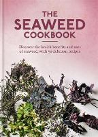 The Seaweed Cookbook: Discover the...