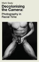Decolonising the Camera: Photography...