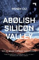 Abolish Silicon Valley: How to...