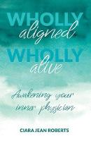 Wholly Aligned, Wholly Alive:...