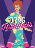 Be Drag Fabulous: How to Live Your...