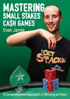 Mastering Small Stakes Cash Games: A...
