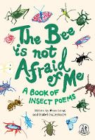 The Bee Is Not Afraid Of Me: Poems...