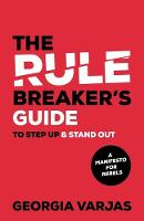 The Rule Breaker's Guide To Step Up &...