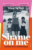 Shame On Me: a memoir of race and...
