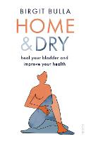 Home and Dry: heal your bladder and...