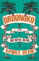 Oroonoko: Or, The Royal Slave