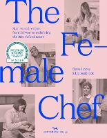 The Female Chef: 30 women redefining...