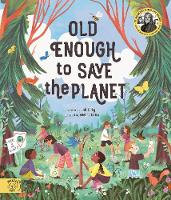 Old Enough to Save the Planet: With a...