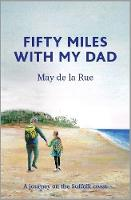 Fifty Miles with my Dad: A journey on...