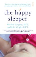 Book cover for The Happy Sleeper: the science-backed guide to helping your baby get a good night's sleep - newborn to school age
