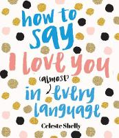 How to Say I Love You in (Almost)...