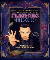 The Stranger Things Field Guide:...