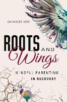 Roots and Wings: Mindful Parenting in...