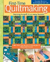 First-Time Quiltmaking, New Edition:...