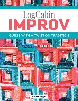 Log Cabin Improv: Quilts with a Twist...