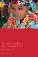 Fistula Politics: Birthing Injuries...