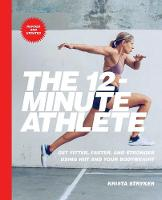 The 12-Minute Athlete: Get Fitter,...