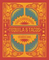 Tequila & Tacos: A Guide to Spirited...