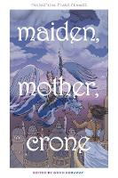Maiden, Mother, Crone: Fantastical...