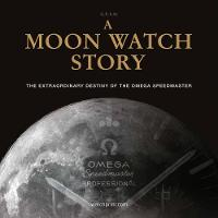 A Moon Watch Story: The Extraordinary...
