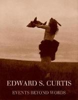 Edward S. Curtis: Events Beyond Words