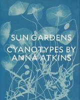 Sun Gardens: The Cyanotypes of Anna...