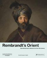 Rembrandt's Orient: West Meets East ...