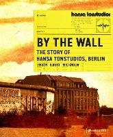 By The Wall: The Story of Hansa...