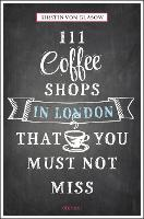 111 Coffee Shops in London That You...