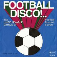 Football Disco!: The Unbelievable...