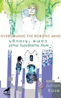Overcoming the Robotic Mind: Why...