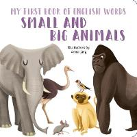 Small and Big Animals: My First Book...