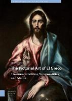 The Pictorial Art of El Greco:...