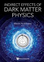 Indirect Effects Of Dark Matter Physics