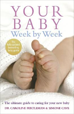 Your Baby Week By Week The Ultimate Guide To Caring For Your New Baby Fully Updated June 2018