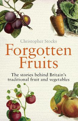 Forgotten Fruits: The stories behind Britains traditional fruit and vegetables