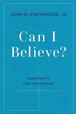 Can I Believe?: Christianity for the Hesitant