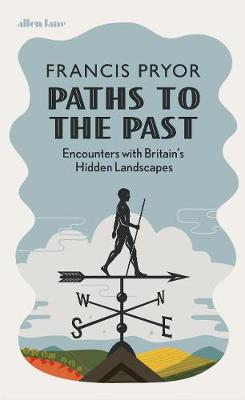 Paths to the Past: Encounters with Britains Hidden Landscapes
