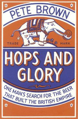 Hops And Glory One Mans Search For The Beer That Built The British Empire