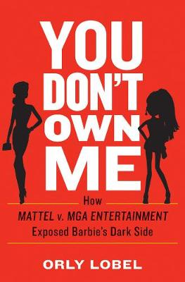 You Dont Own Me: How Mattel v. MGA Entertainment Exposed Barbies Dark Side