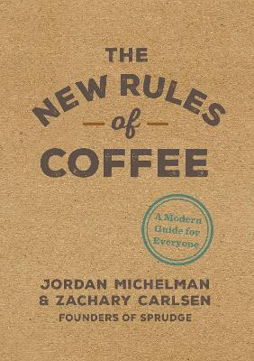 The New Rules Of Coffee A Modern Guide For Everyone