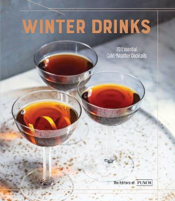 Winter Drinks 70 Essential Cold Weather Cocktails