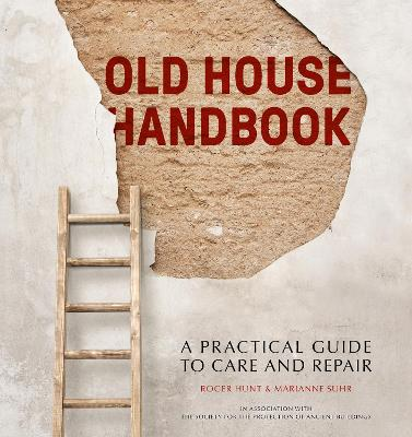 Old House Handbook A Practical Guide To Care And Repair