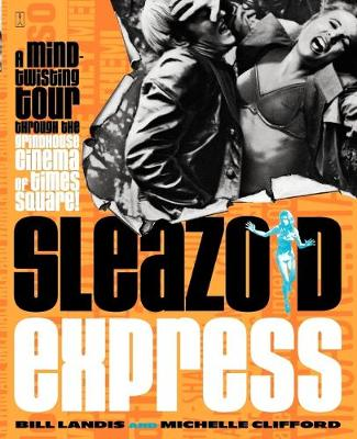 Sleazoid Express A Mind Twisting Tour Through The Grindhouse Cinema Of Times Square